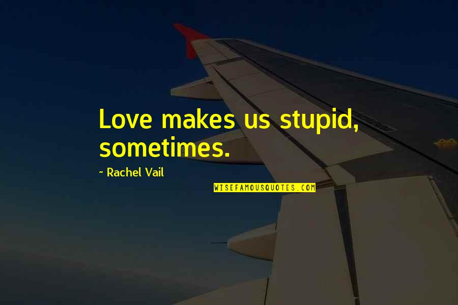 Kiss Me Stupid Quotes By Rachel Vail: Love makes us stupid, sometimes.