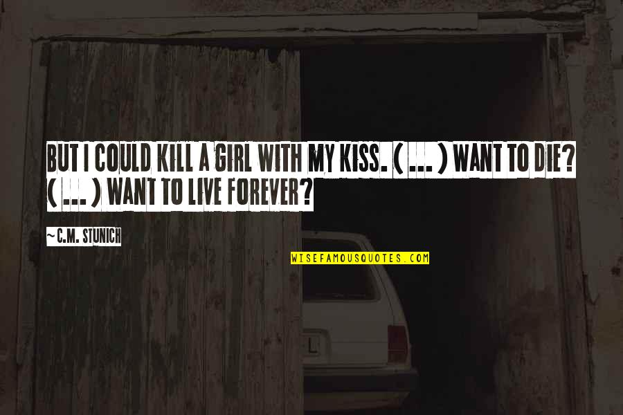 Kiss You Forever Quotes By C.M. Stunich: But I could kill a girl with my