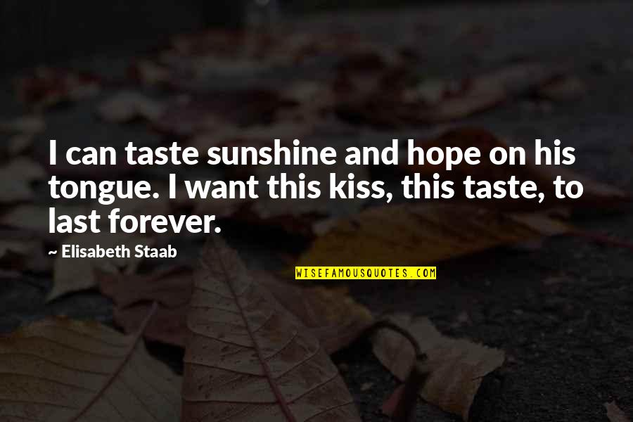 Kiss You Forever Quotes By Elisabeth Staab: I can taste sunshine and hope on his