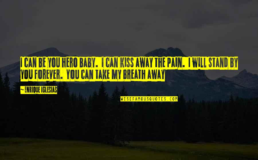 Kiss You Forever Quotes By Enrique Iglesias: I can be you hero baby. I can