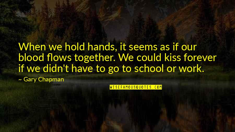 Kiss You Forever Quotes By Gary Chapman: When we hold hands, it seems as if