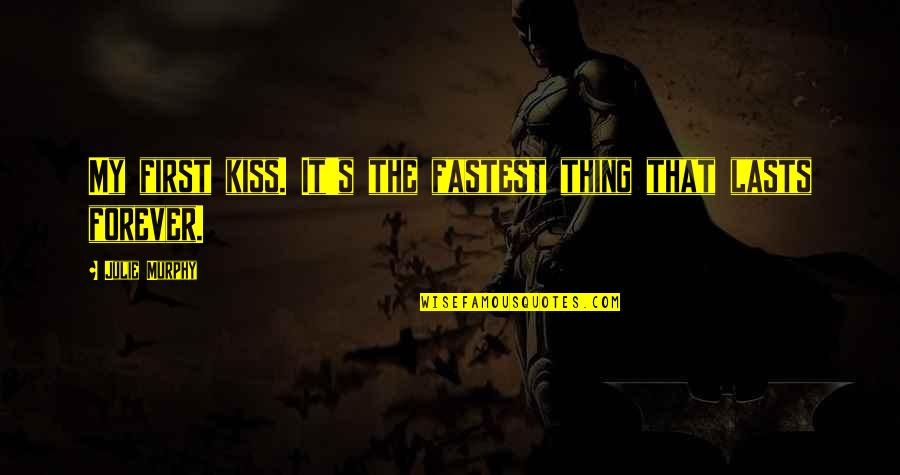 Kiss You Forever Quotes By Julie Murphy: My first kiss. It's the fastest thing that