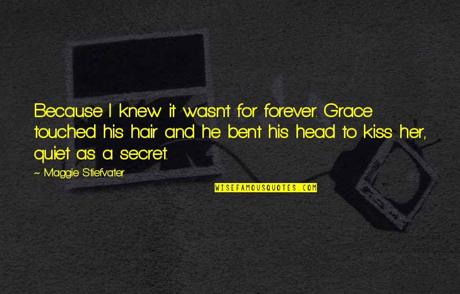 Kiss You Forever Quotes By Maggie Stiefvater: Because I knew it wasn't for forever. Grace