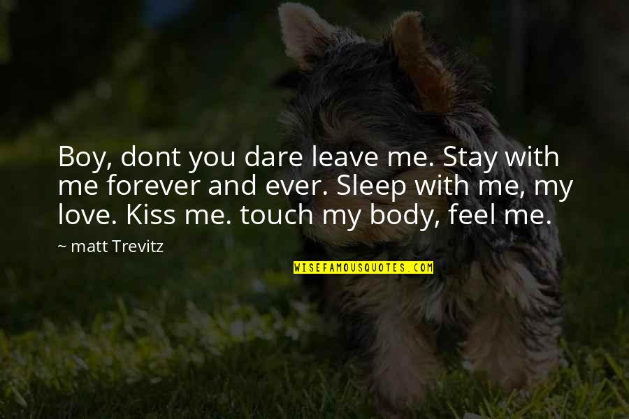 Kiss You Forever Quotes By Matt Trevitz: Boy, dont you dare leave me. Stay with