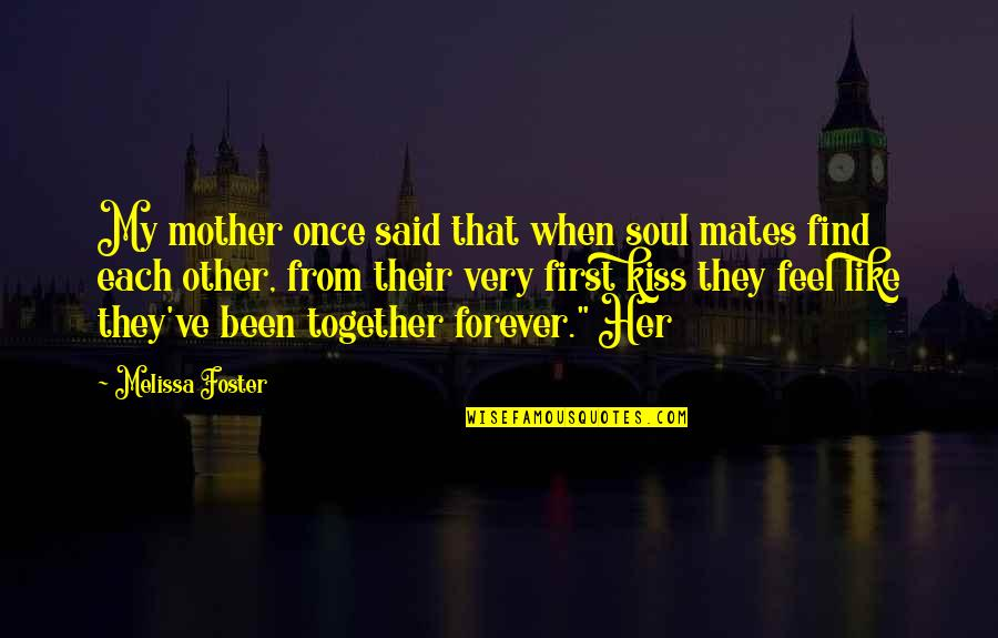 Kiss You Forever Quotes By Melissa Foster: My mother once said that when soul mates