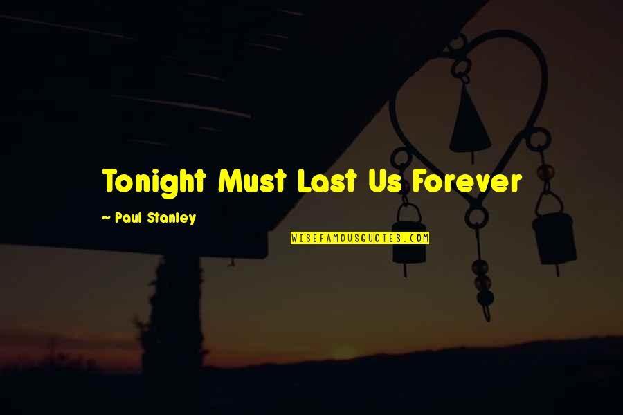 Kiss You Forever Quotes By Paul Stanley: Tonight Must Last Us Forever