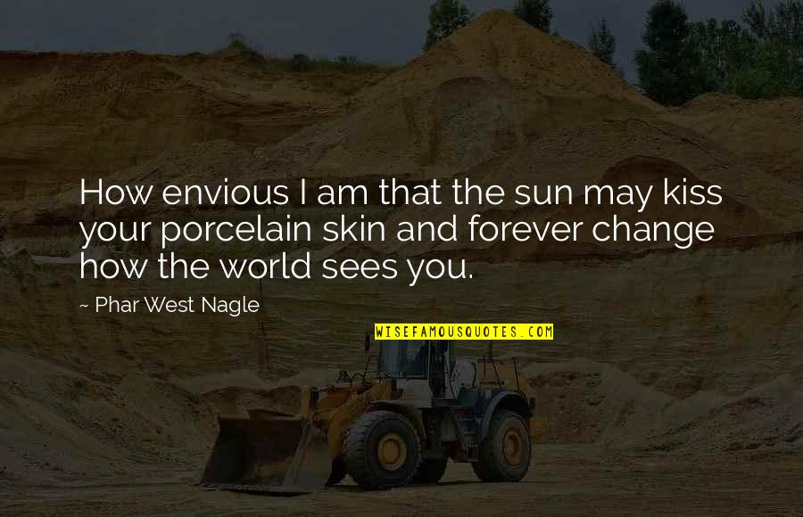 Kiss You Forever Quotes By Phar West Nagle: How envious I am that the sun may