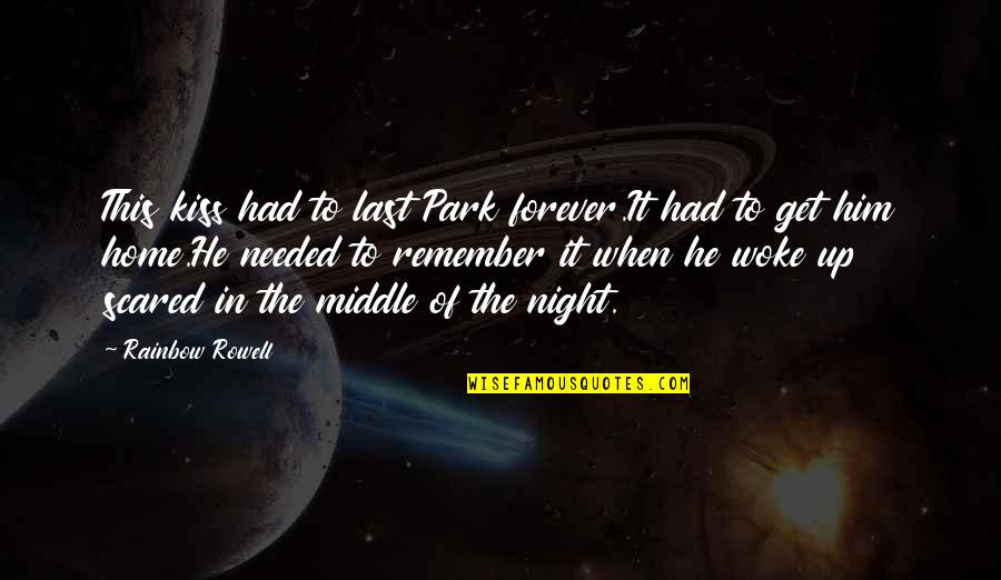 Kiss You Forever Quotes By Rainbow Rowell: This kiss had to last Park forever.It had