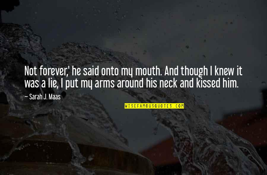 Kiss You Forever Quotes By Sarah J. Maas: Not forever,' he said onto my mouth. And