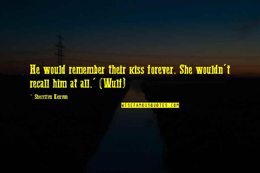 Kiss You Forever Quotes By Sherrilyn Kenyon: He would remember their kiss forever. She wouldn't