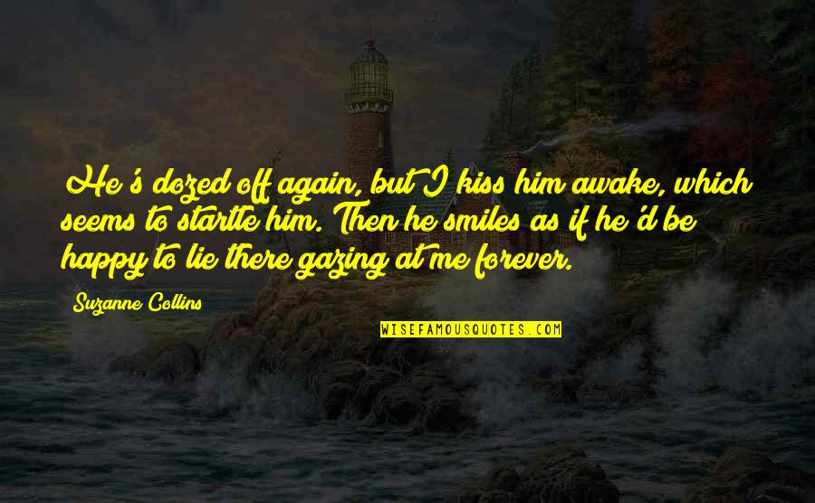 Kiss You Forever Quotes By Suzanne Collins: He's dozed off again, but I kiss him