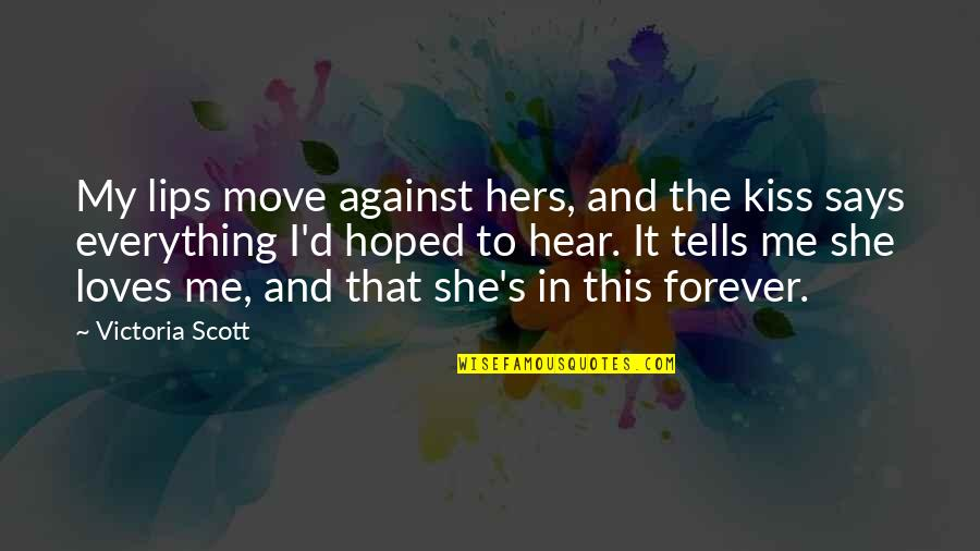 Kiss You Forever Quotes By Victoria Scott: My lips move against hers, and the kiss