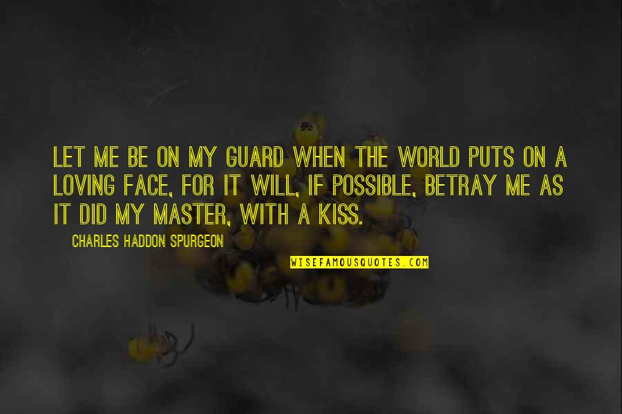 Kiss Your Face Quotes By Charles Haddon Spurgeon: Let me be on my guard when the