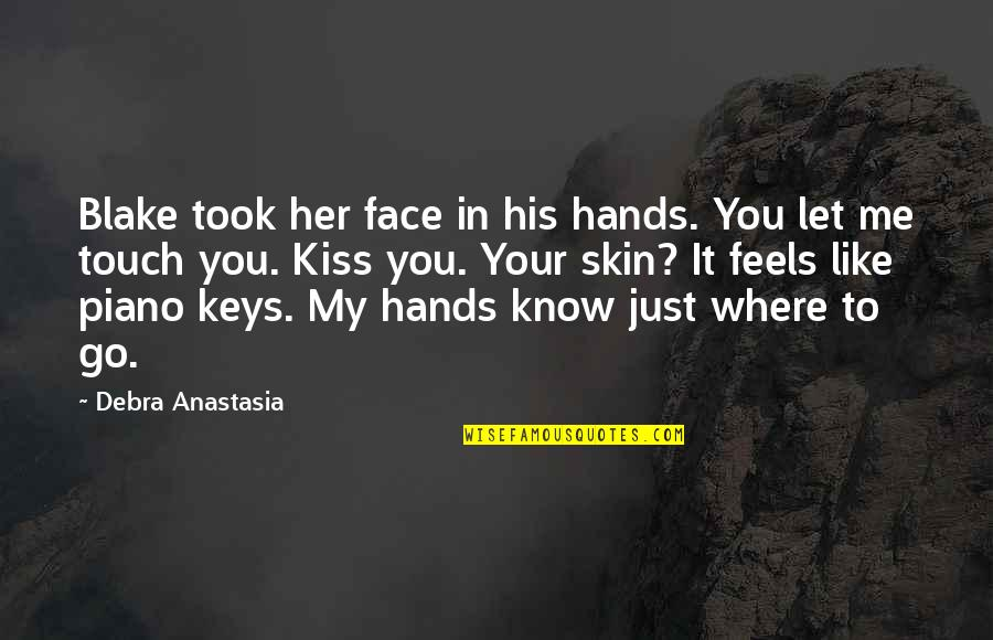 Kiss Your Face Quotes By Debra Anastasia: Blake took her face in his hands. You
