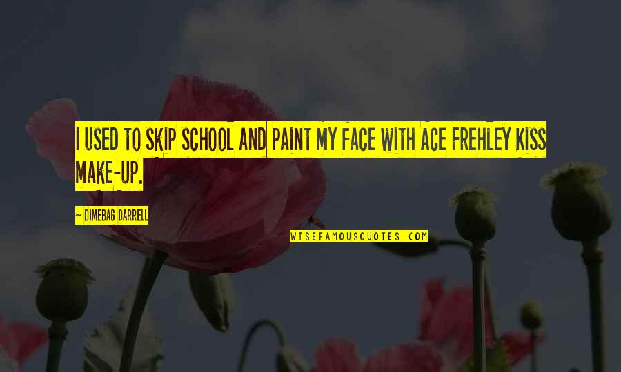 Kiss Your Face Quotes By Dimebag Darrell: I used to skip school and paint my
