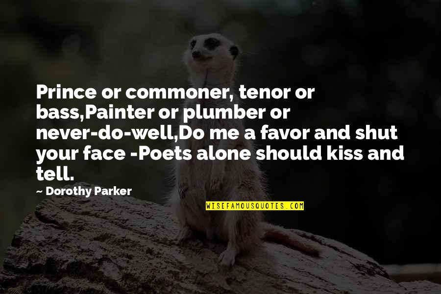 Kiss Your Face Quotes By Dorothy Parker: Prince or commoner, tenor or bass,Painter or plumber