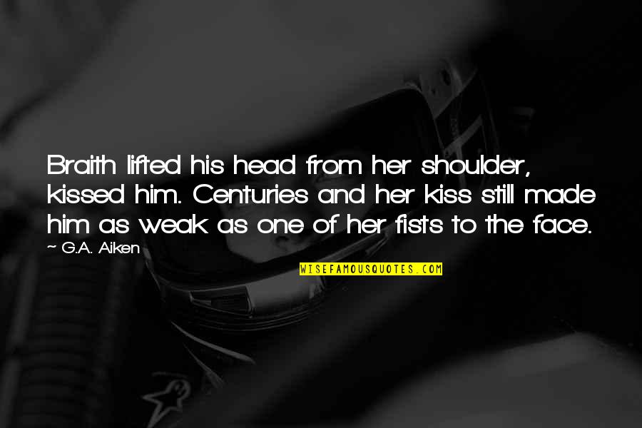 Kiss Your Face Quotes By G.A. Aiken: Braith lifted his head from her shoulder, kissed