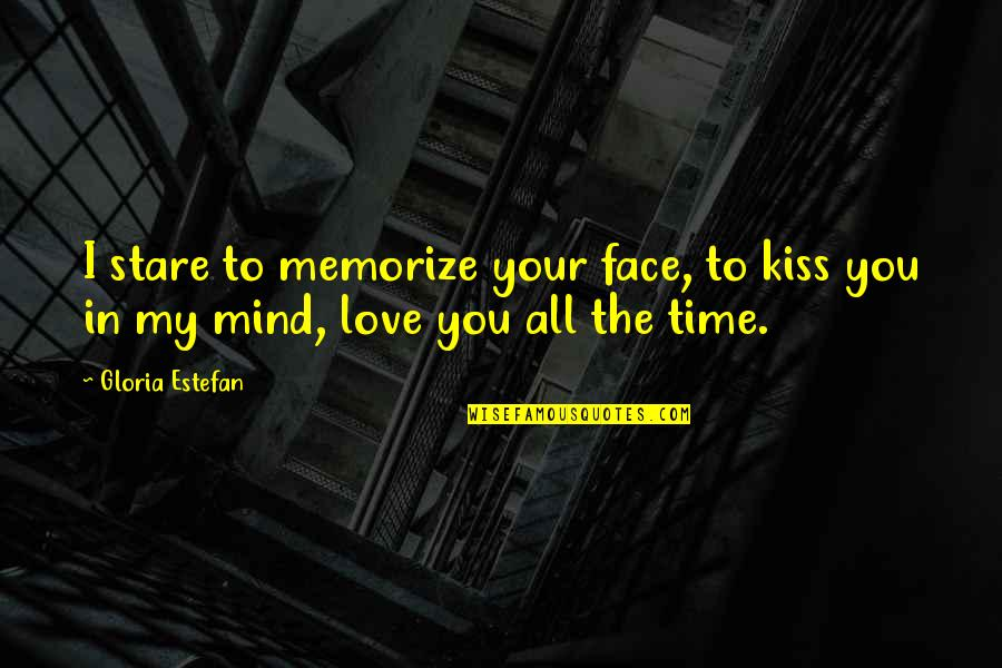 Kiss Your Face Quotes By Gloria Estefan: I stare to memorize your face, to kiss