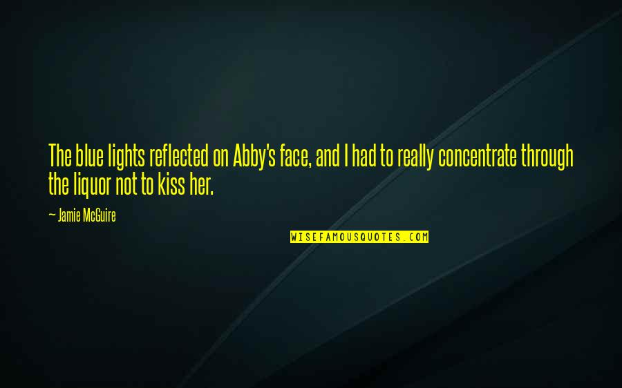 Kiss Your Face Quotes By Jamie McGuire: The blue lights reflected on Abby's face, and