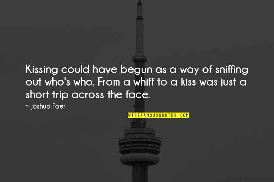Kiss Your Face Quotes By Joshua Foer: Kissing could have begun as a way of