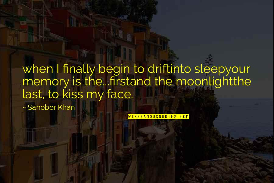 Kiss Your Face Quotes By Sanober Khan: when I finally begin to driftinto sleepyour memory