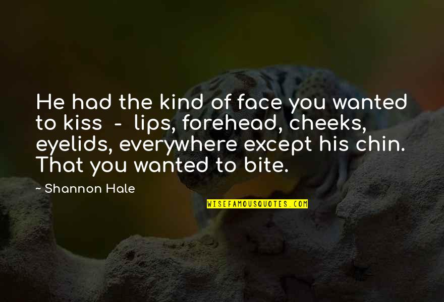 Kiss Your Face Quotes By Shannon Hale: He had the kind of face you wanted