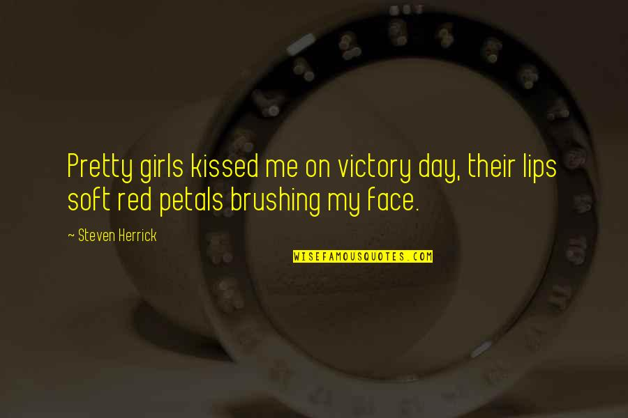 Kiss Your Face Quotes By Steven Herrick: Pretty girls kissed me on victory day, their