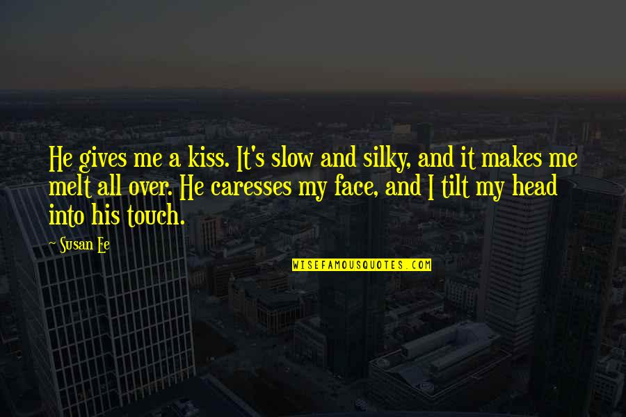 Kiss Your Face Quotes By Susan Ee: He gives me a kiss. It's slow and