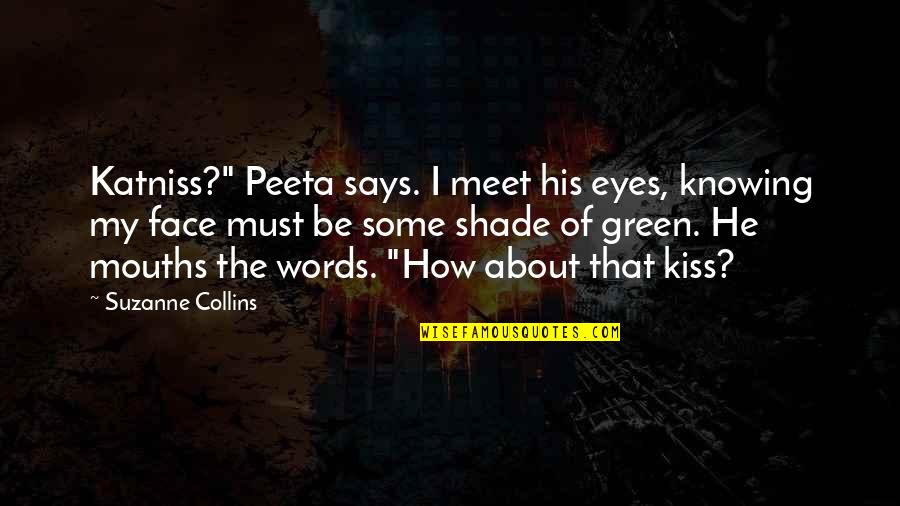 "Kiss Your Face Quotes By Suzanne Collins: Katniss?"" Peeta says. I meet his eyes, knowing"