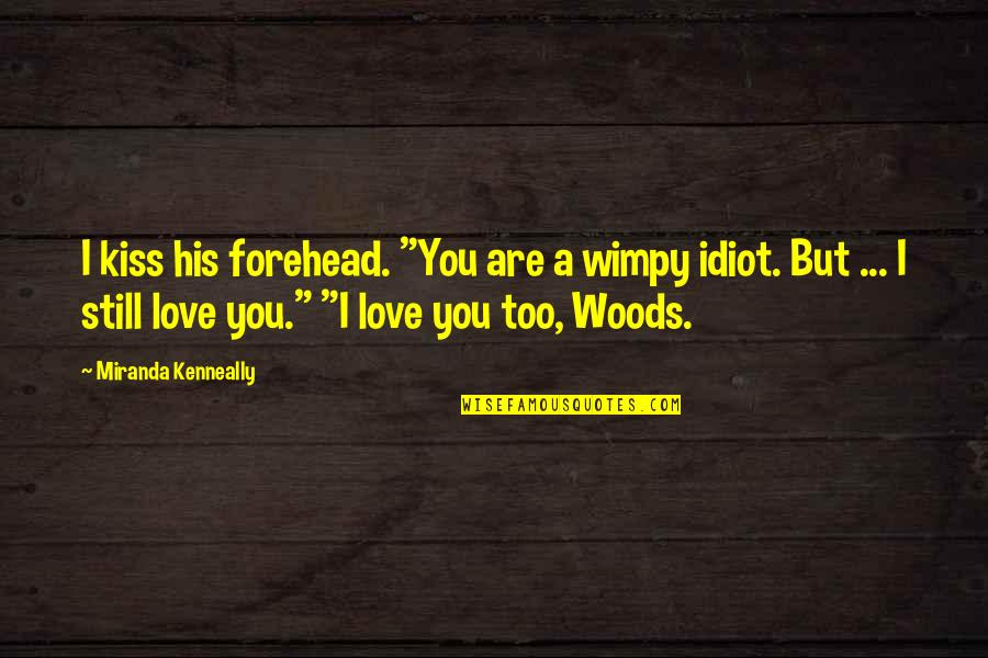 """Kiss Your Forehead Quotes By Miranda Kenneally: I kiss his forehead. """"You are a wimpy"""