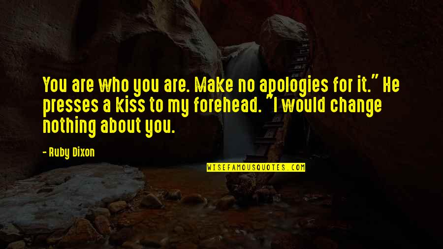 Kiss Your Forehead Quotes By Ruby Dixon: You are who you are. Make no apologies