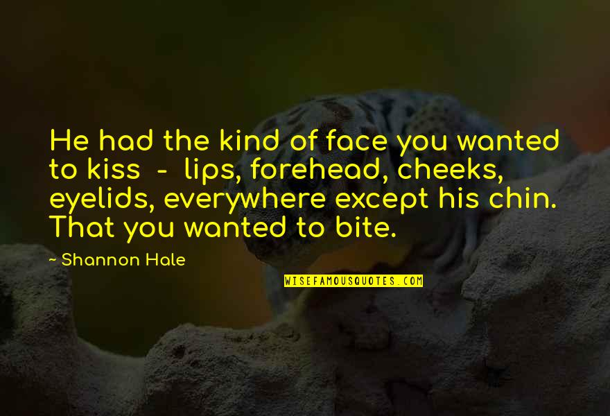 Kiss Your Forehead Quotes By Shannon Hale: He had the kind of face you wanted