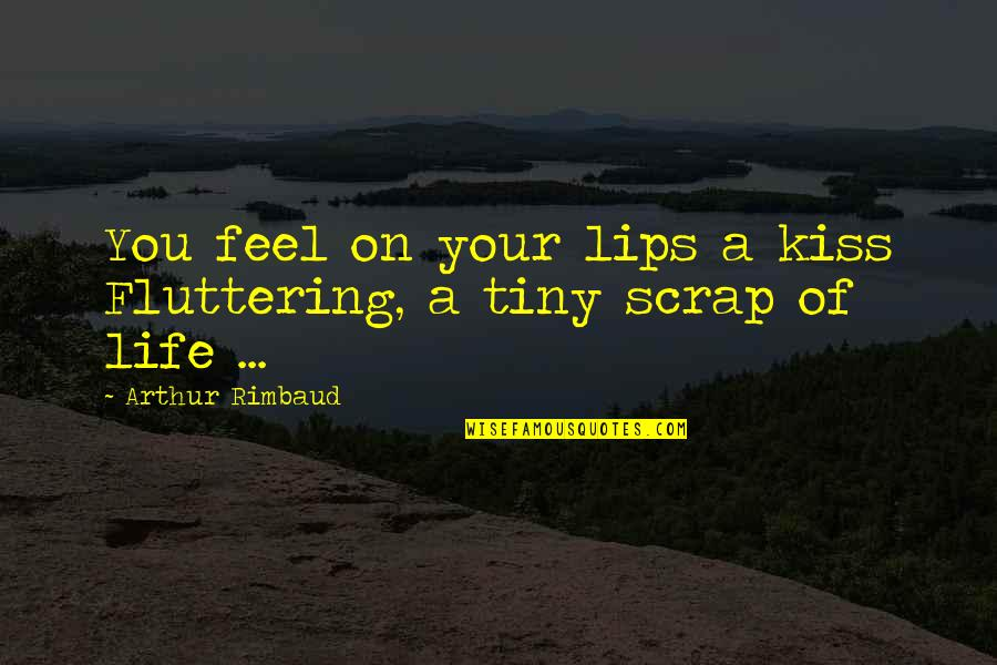 Kiss Your Lips Quotes By Arthur Rimbaud: You feel on your lips a kiss Fluttering,