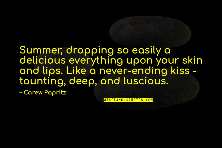 Kiss Your Lips Quotes By Carew Papritz: Summer, dropping so easily a delicious everything upon