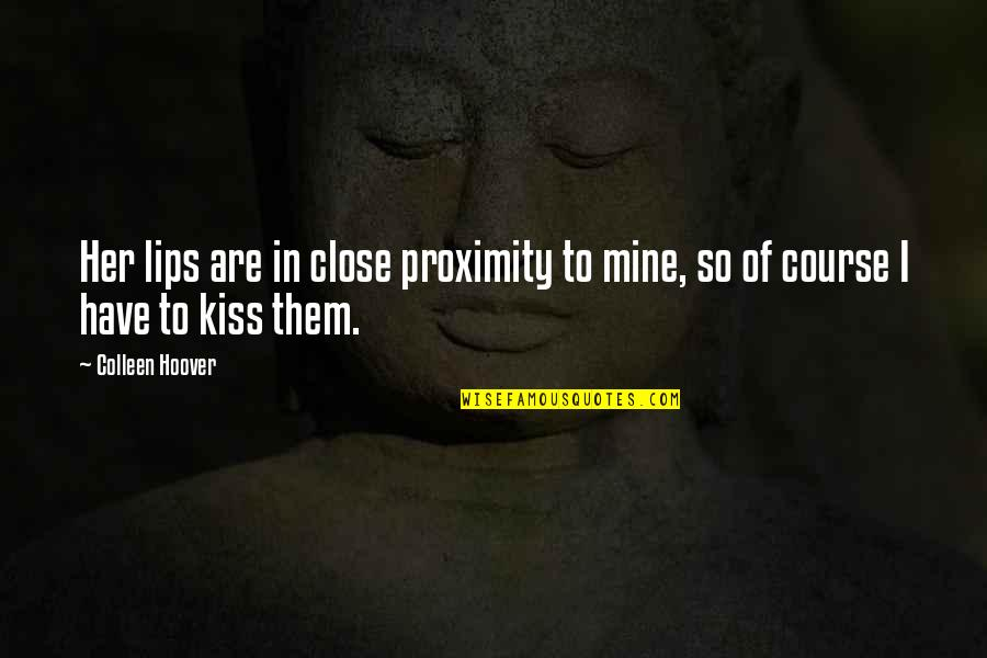 Kiss Your Lips Quotes By Colleen Hoover: Her lips are in close proximity to mine,