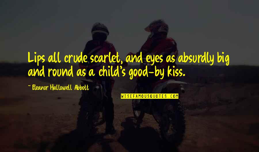 Kiss Your Lips Quotes By Eleanor Hallowell Abbott: Lips all crude scarlet, and eyes as absurdly