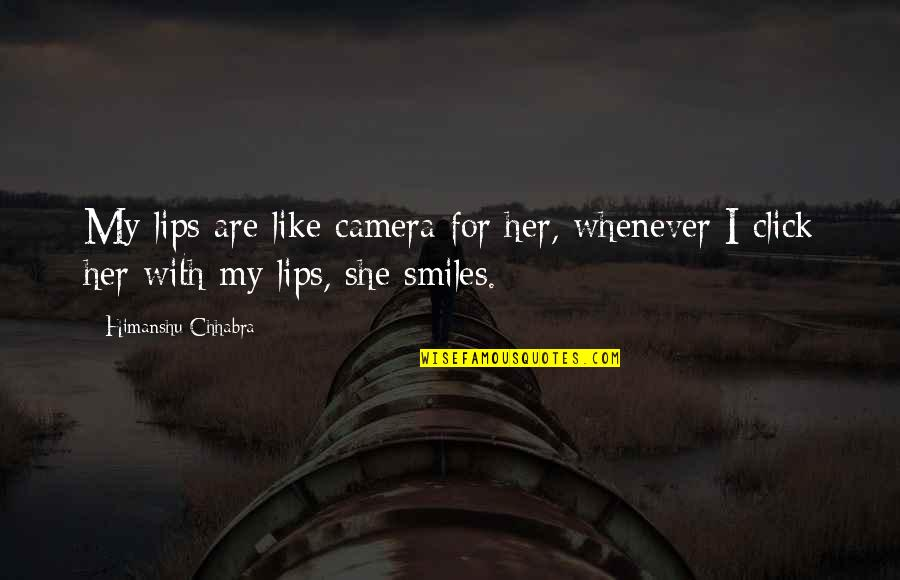 Kiss Your Lips Quotes By Himanshu Chhabra: My lips are like camera for her, whenever