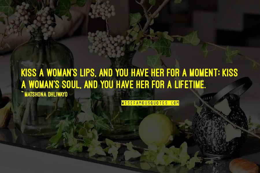 Kiss Your Lips Quotes By Matshona Dhliwayo: Kiss a woman's lips, and you have her