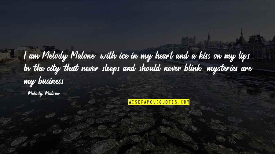Kiss Your Lips Quotes By Melody Malone: I am Melody Malone, with ice in my