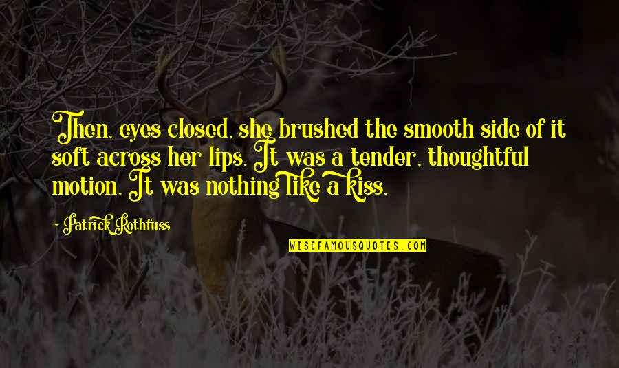 Kiss Your Lips Quotes By Patrick Rothfuss: Then, eyes closed, she brushed the smooth side
