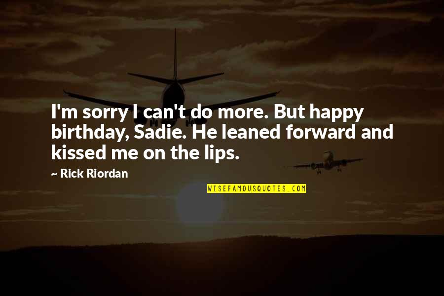 Kiss Your Lips Quotes By Rick Riordan: I'm sorry I can't do more. But happy