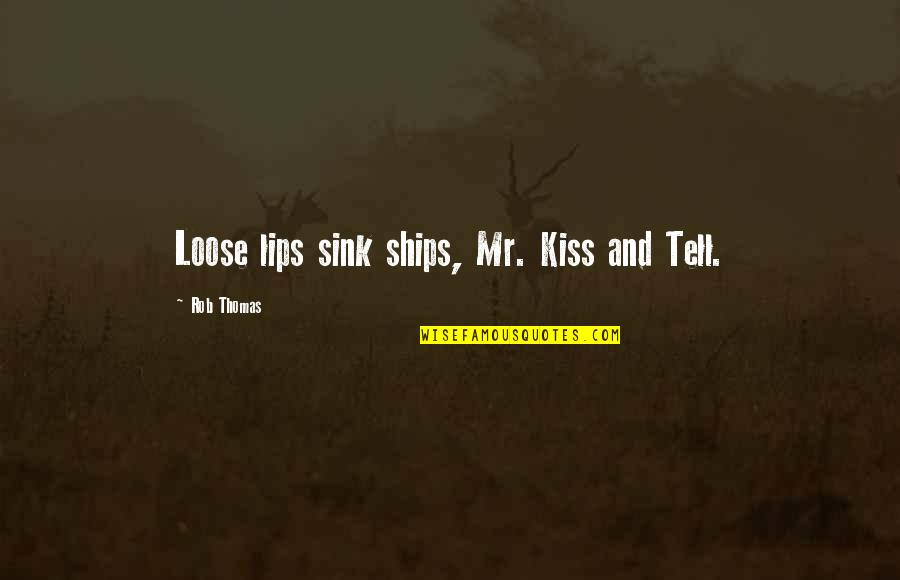 Kiss Your Lips Quotes By Rob Thomas: Loose lips sink ships, Mr. Kiss and Tell.