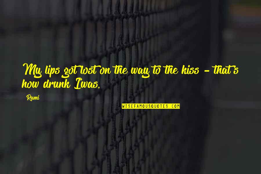 Kiss Your Lips Quotes By Rumi: My lips got lost on the way to
