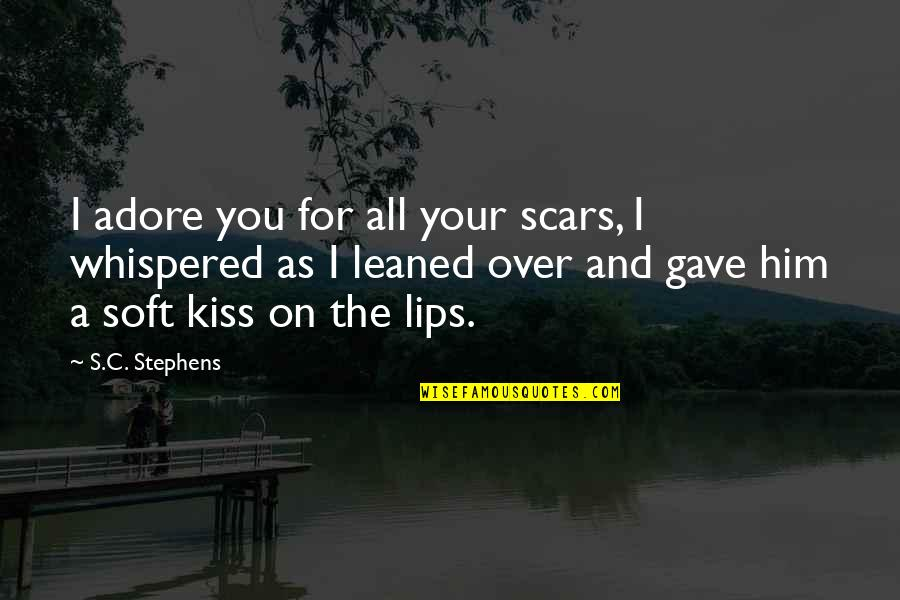 Kiss Your Lips Quotes By S.C. Stephens: I adore you for all your scars, I