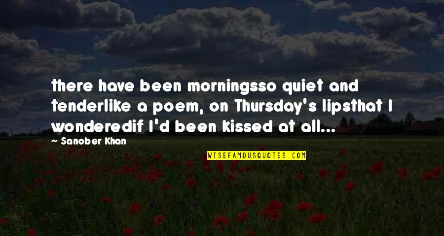 Kiss Your Lips Quotes By Sanober Khan: there have been morningsso quiet and tenderlike a