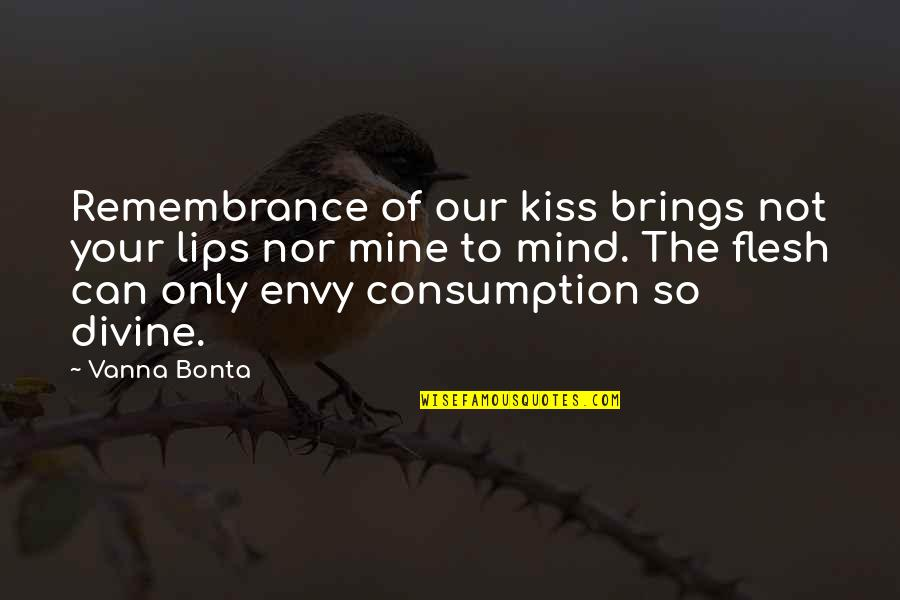 Kiss Your Lips Quotes By Vanna Bonta: Remembrance of our kiss brings not your lips