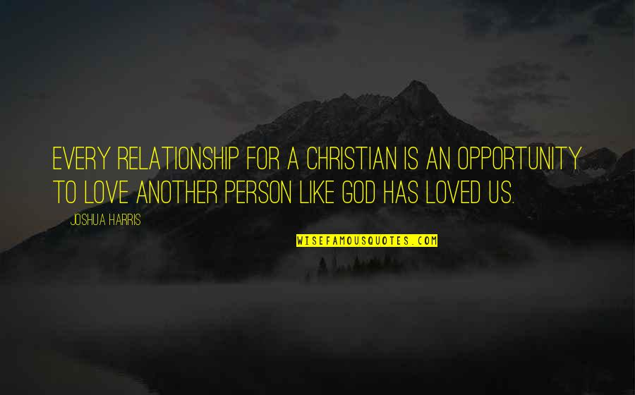 Kissed Dating Goodbye Quotes By Joshua Harris: Every relationship for a Christian is an opportunity