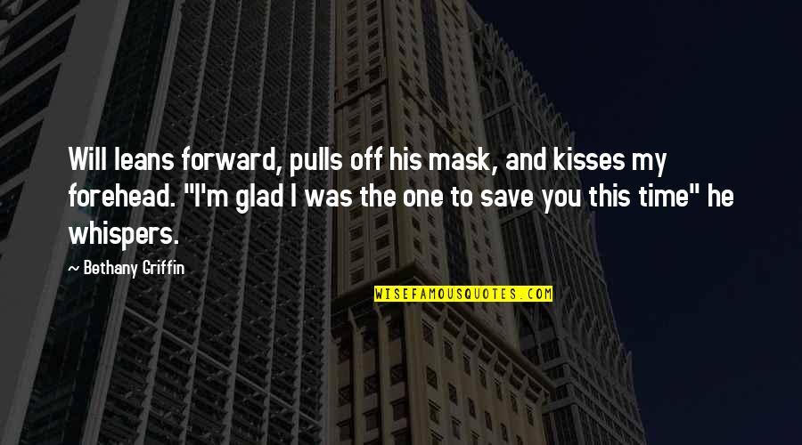 Kisses Your Forehead Quotes By Bethany Griffin: Will leans forward, pulls off his mask, and