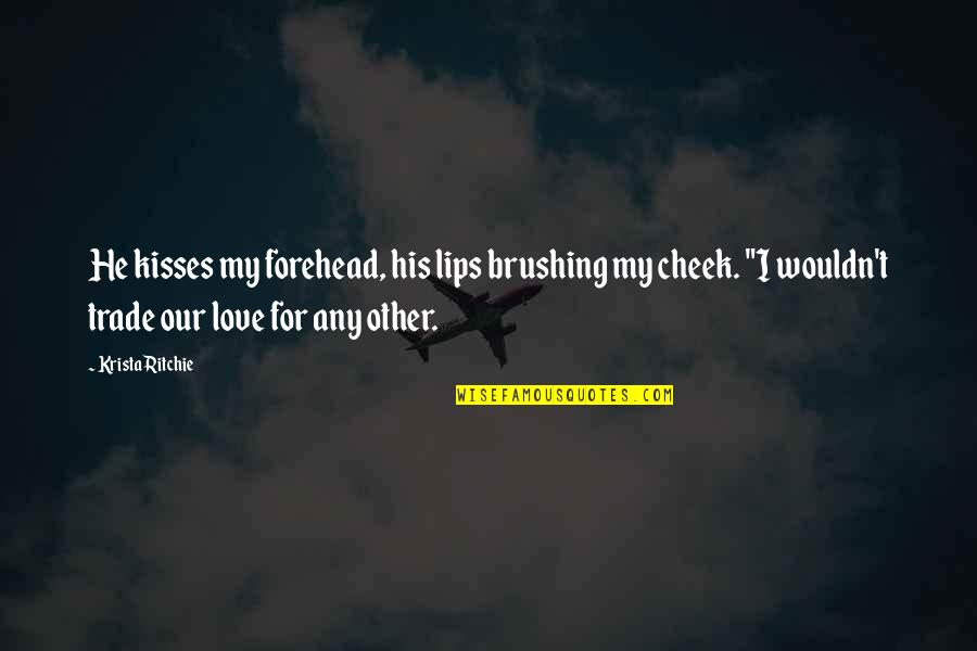Kisses Your Forehead Quotes By Krista Ritchie: He kisses my forehead, his lips brushing my