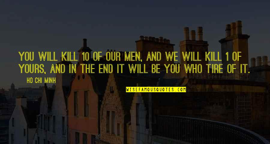 Kissing Frogs Quotes By Ho Chi Minh: You will kill 10 of our men, and